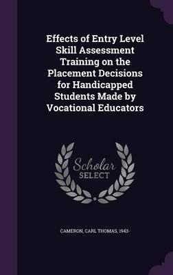 Effects of Entry Level Skill Assessment Training on the Placement Decisions for Handicapped Students Made by Vocational Educators