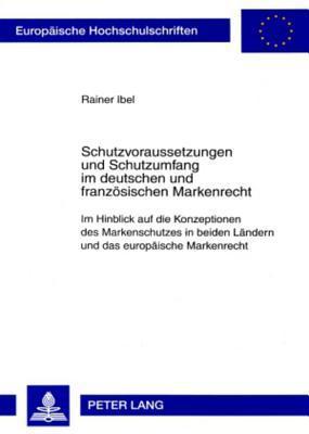 Schutzvoraussetzungen und Schutzumfang im deutschen und französischen Markenrecht