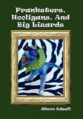 Pranksters, Hooligans, and Big Lizards