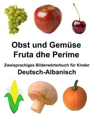 Deutsch-albanischobst Und Gemüse/Fruta Dhe Perime Zweisprachiges Bilderwörterbuchfür Kinder