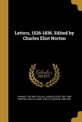 Letters, 1526-1836. Edited by Charles Eliot Norton
