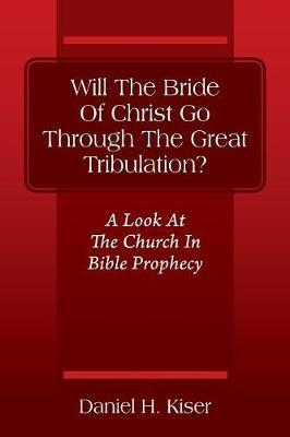 WILL THE BRIDE OF CHRIST GO TH