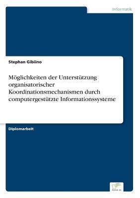 Möglichkeiten der Unterstützung organisatorischer Koordinationsmechanismen durch computergestützte Informationssysteme