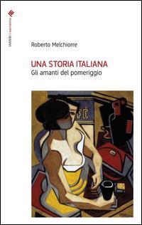 Una storia italiana. Gli amanti del pomeriggio