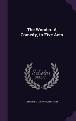 The Wonder. a Comedy, in Five Acts