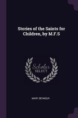 Stories of the Saints for Children, by M.F.S