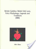 British Goblins: Welsh Folk Lore, Fairy Mythology, Legends and Traditions