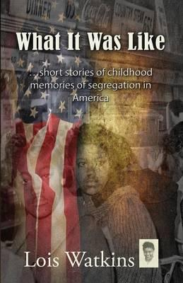 What It Was Like...short stories of childhood memories of segregation in America