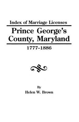 Index of Marriage Licenses, Prince George's County, Maryland 1777-1886