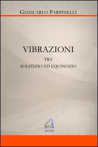 Vibrazioni. Tra solstizio ed equinozio