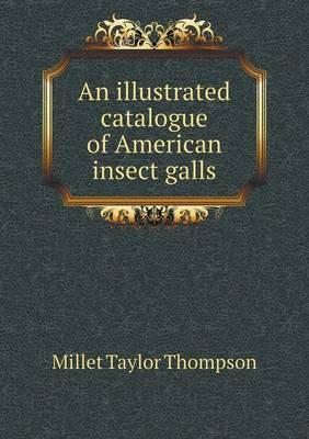 An Illustrated Catalogue of American Insect Galls