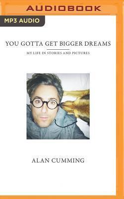 You Gotta Get Bigger Dreams