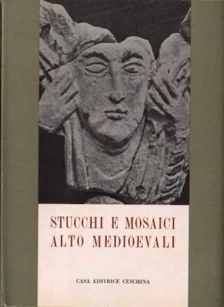 Stucchi e mosaici Alto Medioevali