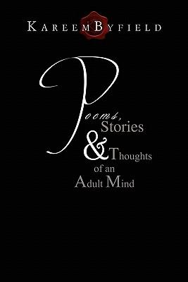 Poems, Stories & Thoughts of an Adult Mind