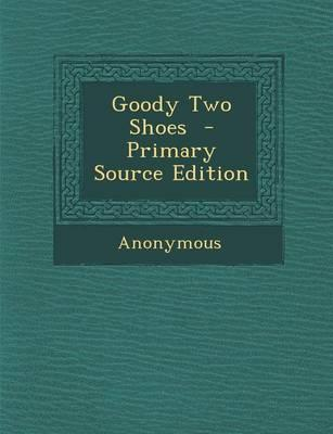 Goody Two Shoes - Primary Source Edition