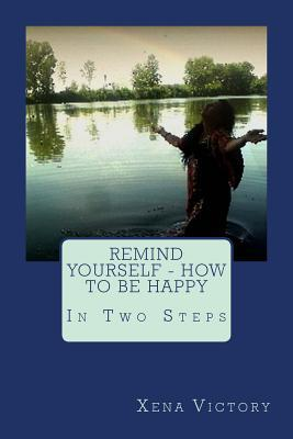 Remind Yourself How to Be Happy