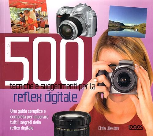 500 tecniche e suggerimenti per la reflex digitale