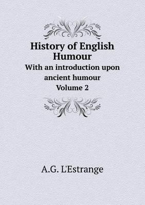 History of English Humour with an Introduction Upon Ancient Humour. Volume 2