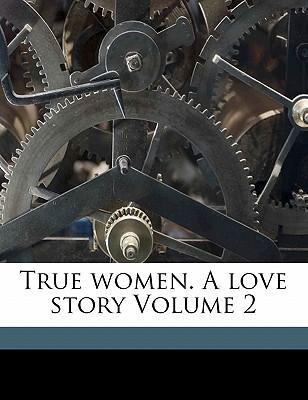 True Women. a Love Story Volume 2