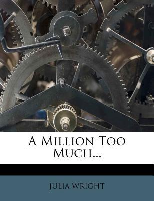 A Million Too Much...