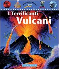 I terrificanti vulca...