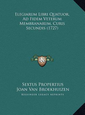 Elegiarum Libri Quatuor, Ad Fidem Veterum Membranarum, Curis Secundis (1727)