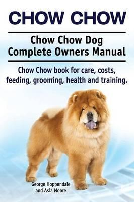 Chow Chow. Chow Chow Dog Complete Owners Manual. Chow Chow book for care, costs, feeding, grooming, health and training