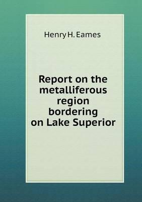Report on the Metalliferous Region Bordering on Lake Superior