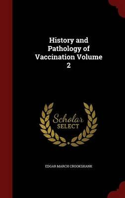 History and Pathology of Vaccination; Volume 2