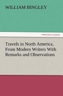 Travels in North America, from Modern Writers with Remarks and Observations, Exhibiting a Connected View of the Geography and Present State of That Quarter of the Globe