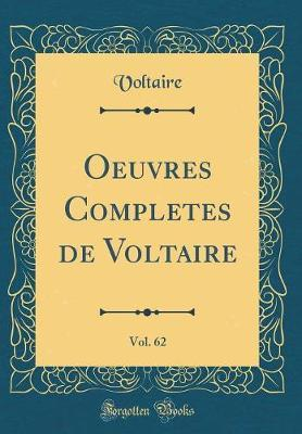 Oeuvres Completes de Voltaire, Vol. 62 (Classic Reprint)