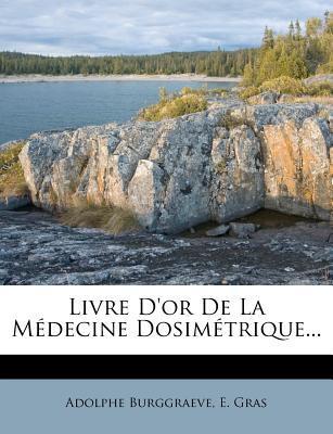 Livre D'Or de La Medecine Dosimetrique.