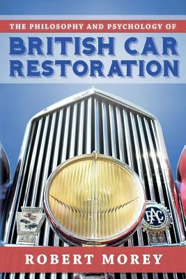The Philosophy and Psycology of British Car Restoration