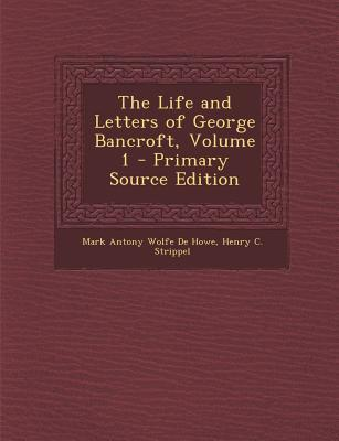 Life and Letters of George Bancroft, Volume 1
