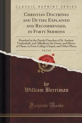 Christian Doctrines and Duties Explained and Recommended, in Forty Sermons, Vol. 2 of 2