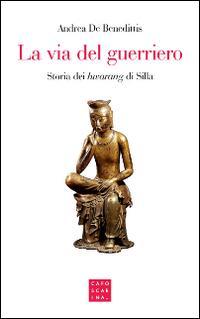 La via del guerriero. Storia dei «hwarang» di Silla