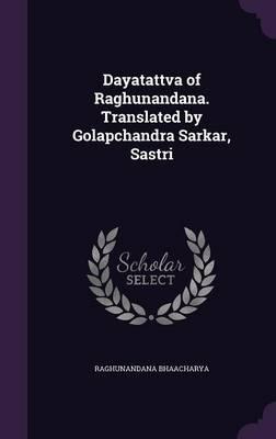 Dayatattva of Raghunandana. Translated by Golapchandra Sarkar, Sastri