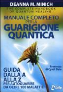 Manuale completo per la guarigione quantica. Guida alla A alla Z per autoguarire da oltre 100 malattie
