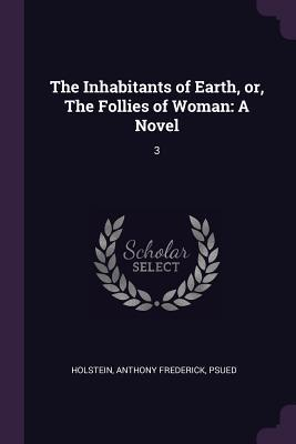 The Inhabitants of Earth, Or, the Follies of Woman