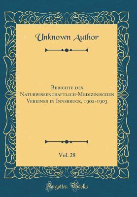 Berichte des Naturwissenchaftlich-Medizinischen Vereines in Innsbruck, 1902-1903, Vol. 28 (Classic Reprint)