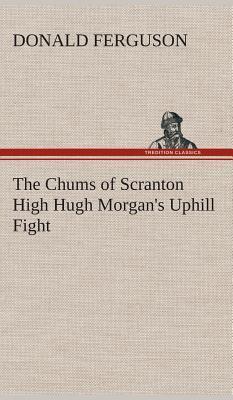 The Chums of Scranton High Hugh Morgan's Uphill Fight