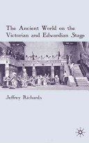The ancient world on the Victorian and Edwardian stage
