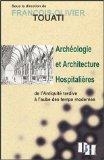 Archéologie et architecture hospitalières de l'antiquité tardive à l'aube des temps modernes