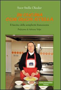 In cucina con suor Stella. Il fascino della semplicità francescana