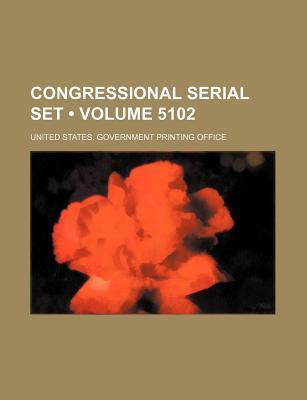 Congressional Serial Set (Volume 5102)