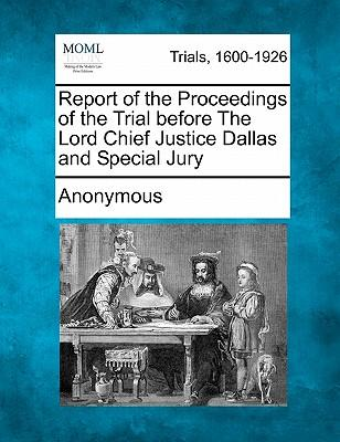 Report of the Proceedings of the Trial Before the Lord Chief Justice Dallas and Special Jury