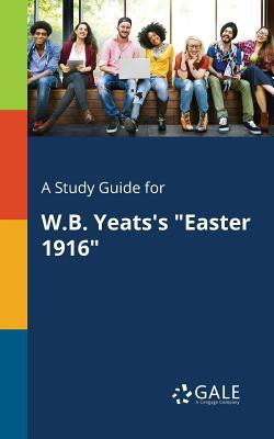 "A Study Guide for W.B. Yeats's ""Easter 1916"""