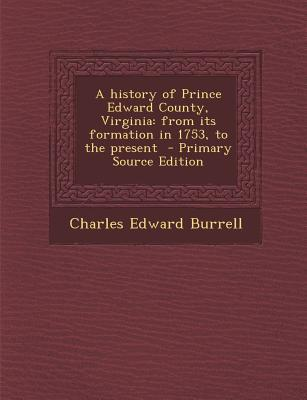 History of Prince Edward County, Virginia, from Its Formation in 1753 to the Present ..