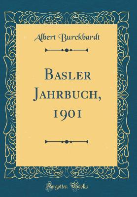 Basler Jahrbuch, 1901 (Classic Reprint)