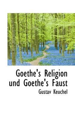 Goethe's Religion Und Goethe's Faust